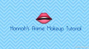 hannah s anime makeup tutorial