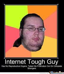 Internet Tough Guy by knightslayer85 - Meme Center via Relatably.com