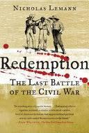 <b>Redemption: The</b> Last Battle of the Civil War - Nicholas Lemann ...