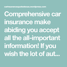 comprehensive car insurance make abiding you accept all the all important information if you