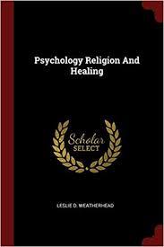 <b>Psychology Religion</b> And Healing: <b>Leslie</b> D. <b>Weatherhead</b> ...