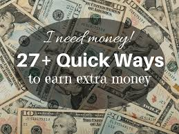 I need Money! 27 Quick Ways to make Money Fast - Work / Home / Life