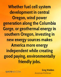 greg walden quotes quotehd whether fuel cell system development in central oregon wind power generation along the columbia gorge