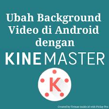 mengganti background video pada android menggunakan kinemaster