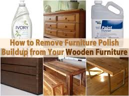 How to Remove Furniture Polish Buildup from Your Wooden Furniture ...