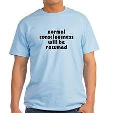 Resumed Custom Amazon CafePress Normal Consciousness Will Be Resumed TShirt