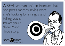 A REAL woman isn't so insecure that she posts memes saying what ... via Relatably.com
