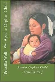 Apache Orphan Child by Priscilla Wolf (2013-02-27): Amazon.com: Books