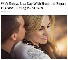 Wife Enjoys Last Day With Husband Before His New Gaming PC Arrives New Stup Wife