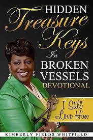 Amazon.com: Hidden Treasure Keys In Broken Vessels Devotional: I Still Love  Him eBook: Fields Whitfield, Kimberly: Kindle Store