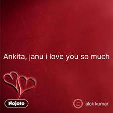 Ankita Janu I Love You So Much Nojotoquote Nojoto