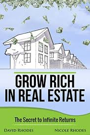 Amazon.com: Grow Rich in Real Estate: The Secret to Infinite Returns eBook:  Rhodes, David, Rhodes, Nicole: Kindle Store
