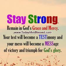 Stay Strong Remain In God's Grace And Mercy Your Test Will Become Extraordinary God's Grace Quotes