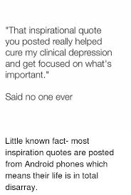 Inspirational Quotes Depression Unique That Inspirational Quote You Posted Really Helped Cure My Clinical