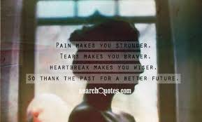 Stronger Quotes Delectable Pain Makes You Stronger Tears Makes You Braver Heartbreak Makes
