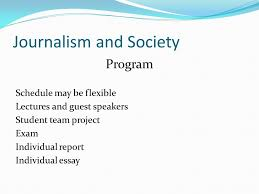 session what is journalism what is a journalist is journalism 7 journalism and society program schedule be flexible lectures and guest speakers student team project exam individual report individual essay