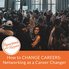 Career Changer How To Change Careers Networking As A Career Changer
