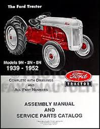 ford 9n parts ford 2n 8n 9n tractor assembly manual part numbers and exploded views