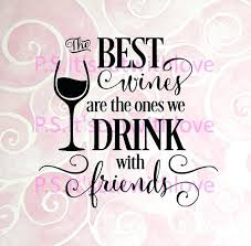 Quotes About Wine And Friendship wine and friends quotes exkingteam 99