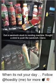 Stuck Vending Machine Adorable 48 48 48 Got A Sandwich Stuck In Vending Machine Bought A Drink To