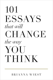 essays that will change the way you think kindle edition by  101 essays that will change the way you think by wiest brianna