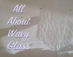 all about wavy glass