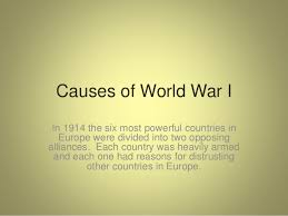 causes of world war  causes of world war i in 1914 the six most powerful countries in europe were divided