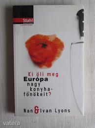 Nan Lyons - Ivan Lyons: Ki öli meg Európa nagy konyhafőnökeit? - 300 Ft -