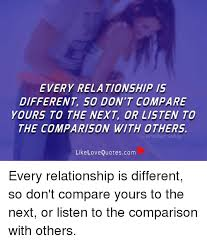 Comparison Quotes Fascinating EVERY RELATIONSHIP IS DIFFERENT SO DON'T COMPARE YOURS TO THE NEXT