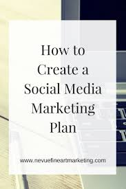 how to create a social media marketing plan sell art online how to create a social media marketing plan that will help you build your art business