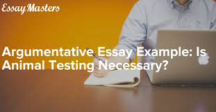 argumentative essay example is animal testing necessary