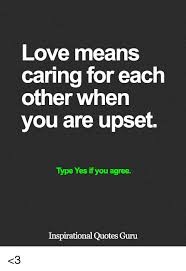 Love Means Quotes Adorable Love Means Caring For Each Other When You Are Upset Type Yes If You