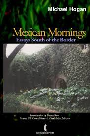 mexican mornings essays south of the border by michael hogan 900654