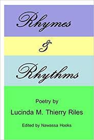 Rhymes & Rhythms: Lucinda M. Thierry Riles, Nawassa Hooks, Ryan Christopher  McMurry, Stephen Thomas, Destiny Pennington, Jeffery M. Riles, Sr., Audry  Jones: 9780981797779: Amazon.com: Books