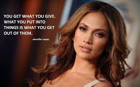 "Sareez.com : #Quote of the Day #Jennifer Lopez : "" You get what ... via Relatably.com"