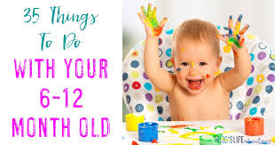 12 month 35 things to do with your 6 12 month old hojos life