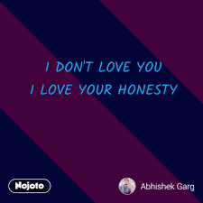 I Dont Love You I Love Your Honesty Nojotoquote English Quotes