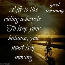 Good Morning Unknown Quotes Best of Good Morning Unknown Quotes Life Is Like Riding Bicycle Tunknown