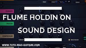 Flume Sound Design Flume Holdin On Sound Design Serum Tuto Mao Guitare