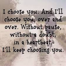 Quotes About Choosing Love Magnificent I Choose You Pictures Photos And Images For Facebook Tumblr