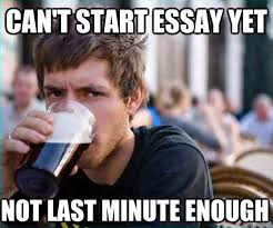 lazy college senior memes quickmeme can t start essay yet not last minute enough