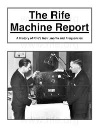 The Rife Machine Report A History Of Rifes Instruments And