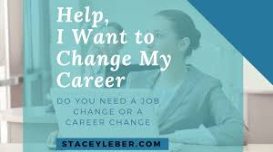 i need a career change help i want to change my career mom managing life
