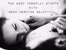 Morning Quotes For Her 70 Best The Best Foreplay Starts With Good Morning Beautiful Love Love