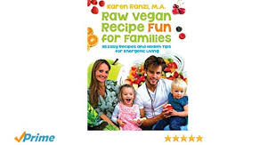 Raw Vegan Recipe Fun For Families 115 Easy Recipes And