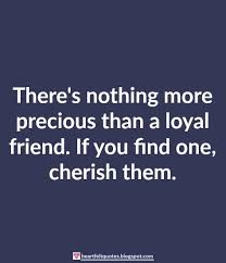 Loyal Friend Quotes Interesting There's Nothing More Precious Than A Loyal Friend Friendship