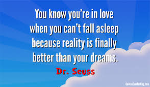 Dr Seuss Dream Love Quote Best Of You Know You're In Love When You Can't Fall Asleep Because Reality