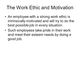 chapter motivation objectives explain the effect of work ethic the work ethic and motivation an employee a strong work ethic is intrinsically motivated and