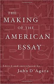 the making of the american essay a new history of the essay  the making of the american essay a new history of the essay john d agata 9781555977344 com books