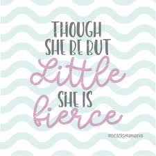 Though She Be But Little She Is Fierce Svg Dxf Cricut Cameo Cut File Baby Girl Svg Nursery Quote Svg Sign Svg Newborn Svg Girl Svg
